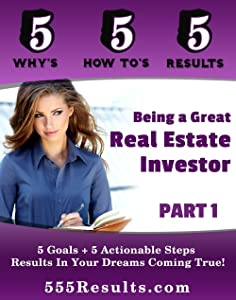 Being a Great Real Estate Investor - Part 1 (555 Results Series Book 16)
