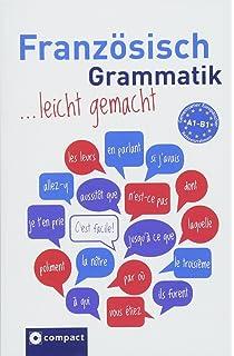 Französisch Grammatik ...leicht gemacht: Lern- & Übungsgrammatik ...