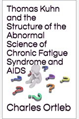 Thomas Kuhn and the Structure of the Abnormal Science of Chronic Fatigue Syndrome and AIDS (English Edition) Edición Kindle