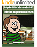 Lustige Geschichten in Einfachem Spanisch 7: Jaimito Regresa a Clases (Spanisches Lesebuch für Anfänger) (Spanish Edition)