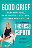 Good Grief: Heal Your Soul, Honor Your Loved Ones, and Learn to Live Again