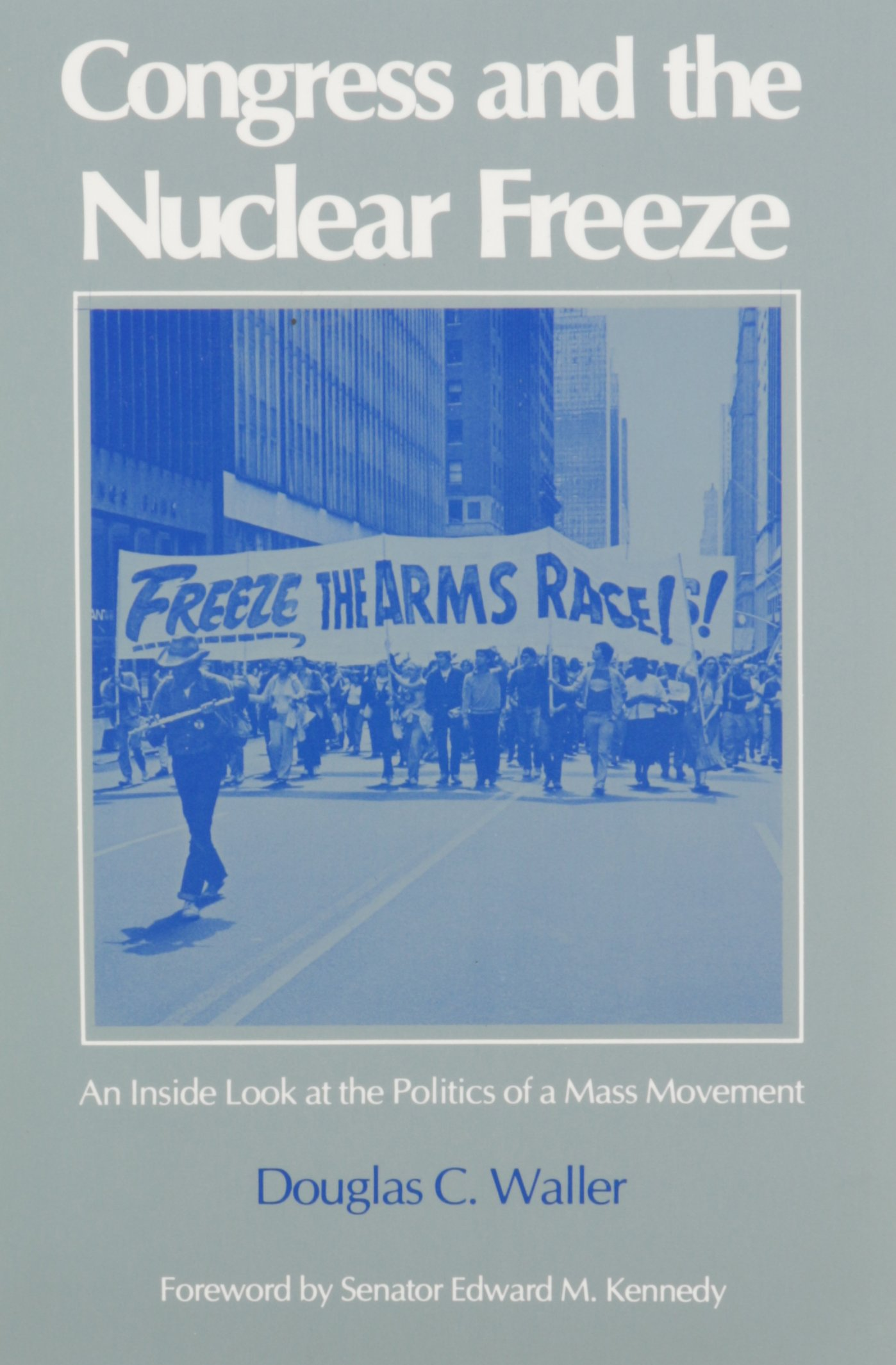 Congress and the nuclear freeze: an inside look at the politics of a mass movement