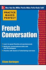 Practice Makes Perfect French Conversation (Practice Makes Perfect Series) Kindle Edition