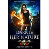 Dark Is Her Nature: An Urban Fantasy Action Adventure (The School Of Necessary Magic)