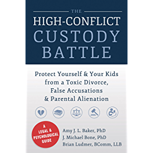 The High-Conflict Custody Battle: Protect Yourself and Your Kids from a Toxic Divorce, False Accusations, and Parental…