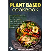 Plant Based Cookbook: The Easy-to-Follow Solution for Quickly and Permanently Weight Loss with 50+ Whole-Food Vegetarian…