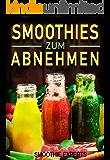 Smothies zum Abnehmen: Schnell abnehmen mit der 10 Tage Smoothie Challange inkl. 77 leckerer Smoothie Rezepte (Smoothies, Smoothie Rezepte, Smoothies zum abnehmen, grüne smoothies, smoothie diät)
