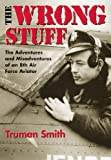 The Wrong Stuff : The Adventures and Misadventures of an 8th Air Force Aviator