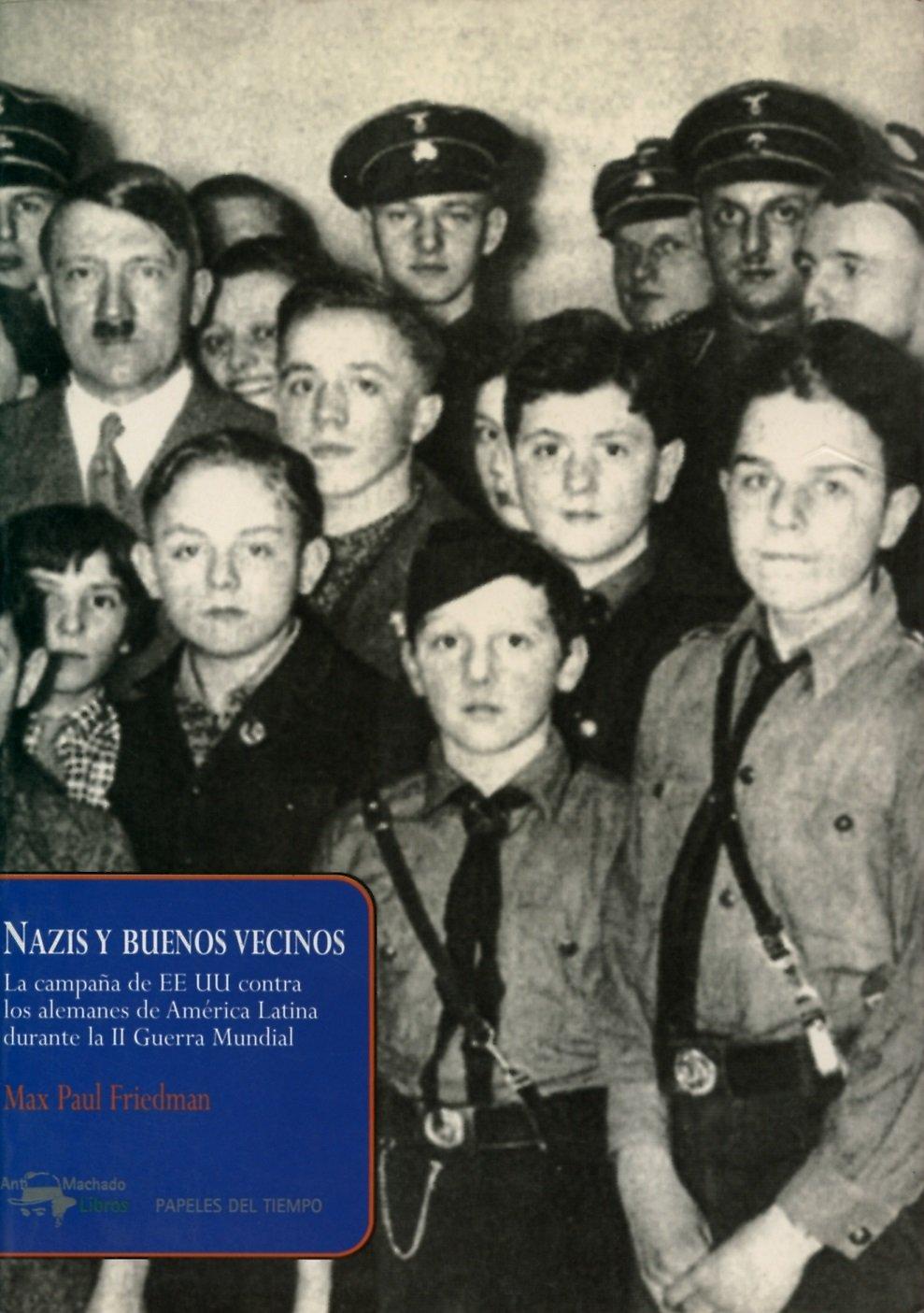 Nazis y buenos vecinos: La campaña de EEUU contra los alemanes de ...
