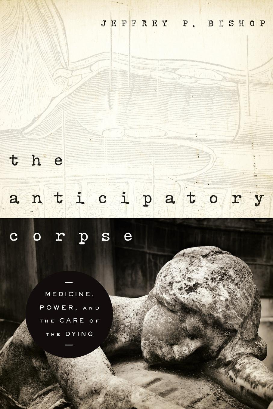The Anticipatory Corpse: Medicine, Power, and the Care of the Dying (ND Studies in Medical Ethics) by Brand: University of Notre Dame Press