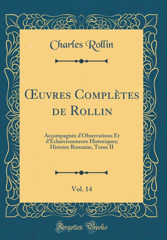 Download Œuvres Complètes de Rollin, Vol. 14: Accompagnée d'Observations Et d'Éclaircissements Historiques; Histoire Romaine, Tome II (Classic Reprint) (French Edition) pdf