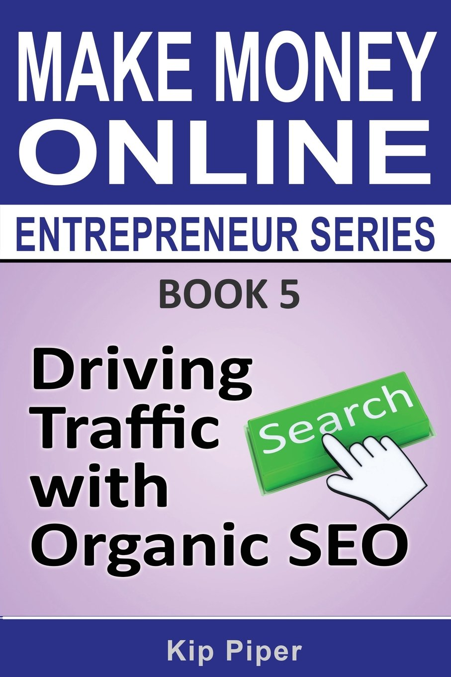 Read Online Driving Traffic with Organic SEO: Book 5 of the Make Money Online Entrepreneur Series ebook