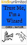Trust Me, I'm a Wizard (Camelot Wizards Book 3)