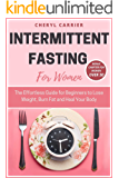 Intermittent Fasting for Women: The Effortless Guide for Beginners to Lose Weight, Burn Fat and Heal Your Body