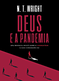 Deus e a pandemia: uma resposta cristã sobre o coronavírus e suas consequências