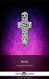 Complete Historical Works of the Venerable Bede (Delphi Classics) (Delphi Ancient Classics Book 45)