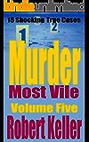 Murder Most Vile Volume 5: 18 Shocking True Crime Murder Cases