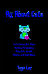 All About Cats: Entertaining Cat Tales: History, Personality, Daily Life, Health, Habits, and Much More