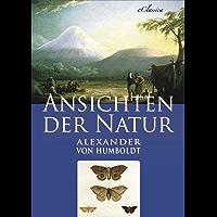 Alexander von Humboldt: Ansichten der Natur (Illustriert) (German Edition)