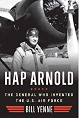Hap Arnold: The General Who Invented the US Air Force Kindle Edition