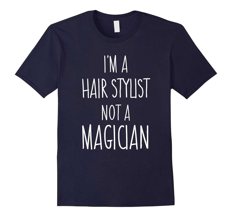Hair Stylist Magician Sarcastic Shirt-Awarplus