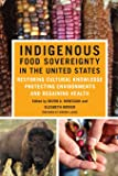 Indigenous Food Sovereignty in the United States: Restoring Cultural Knowledge, Protecting Environments, and Regaining…