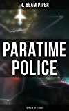 Paratime Police: Complete Sci-Fi Series: Police Operation, He Walked Around the Horses, Last Enemy, Temple Trouble, Genesis, Time Crime, Lord Kalvan of Otherwhen & Down Styphon