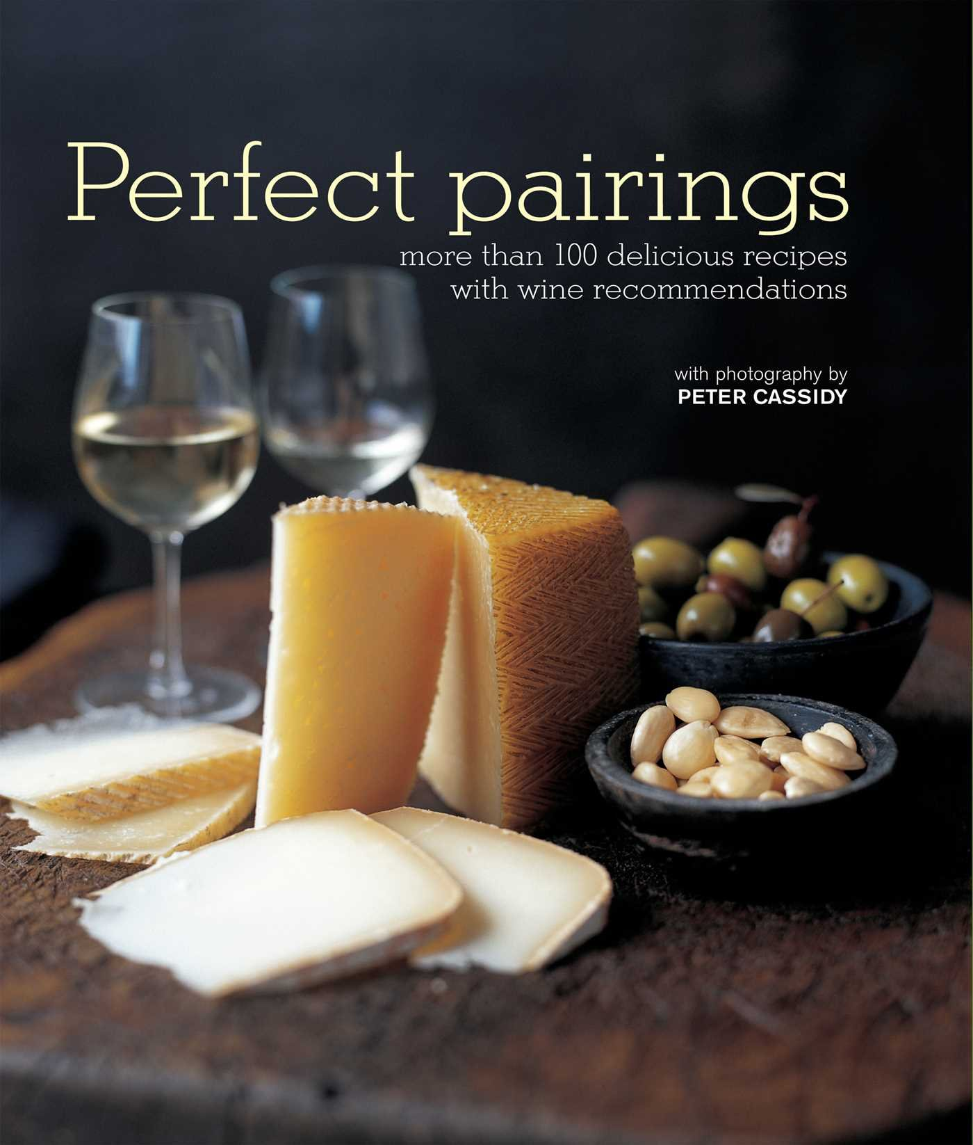 Perfect Pairings: More than 100 delicious recipes with wine  recommendations: Ryland Peters & Small: 9781849752640: Amazon.com: Books