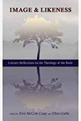 Image and Likeness: Literary Reflections on the Theology of the Body Kindle Edition