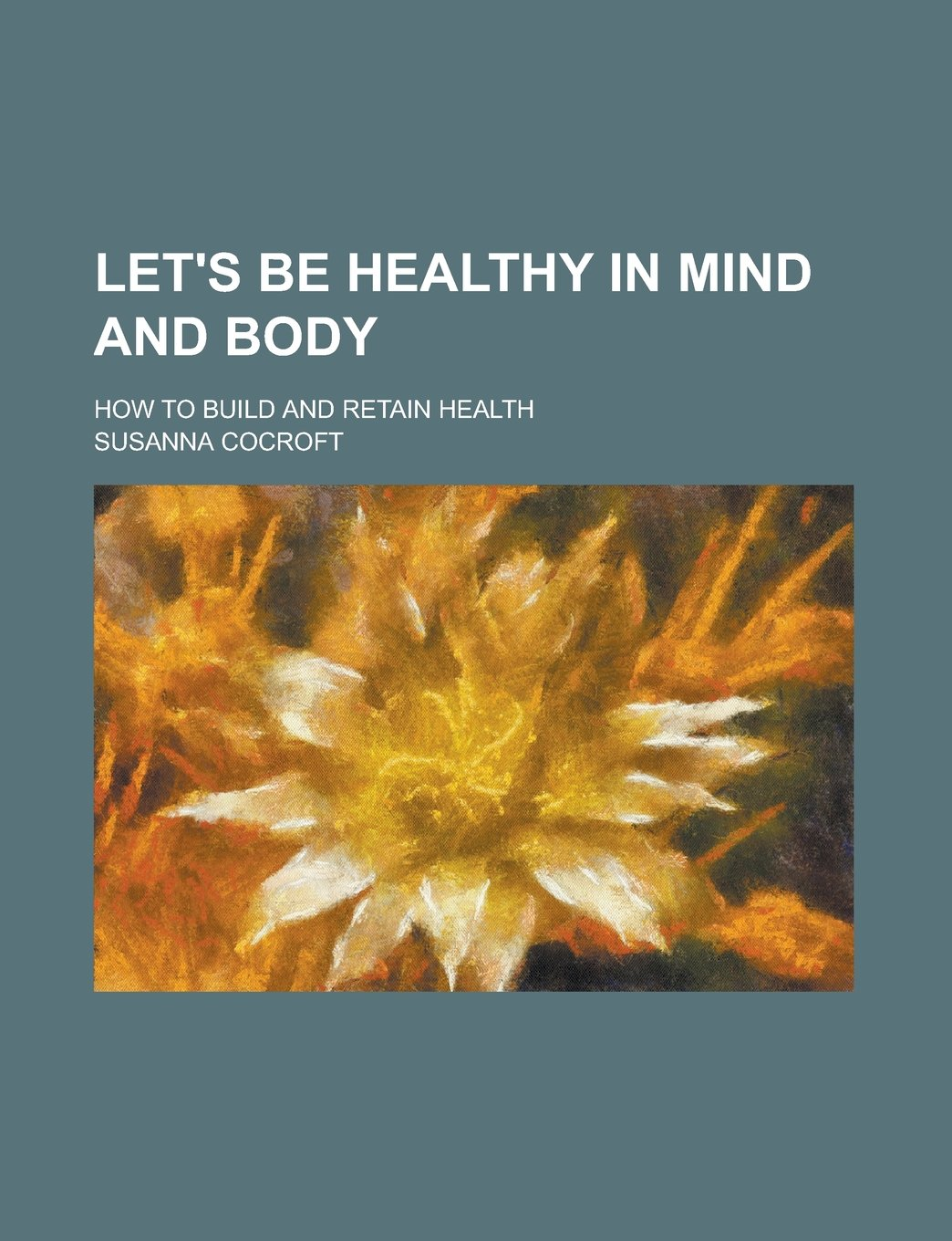 Download Let's be Healthy in Mind and Body; How to Build and Retain Health pdf