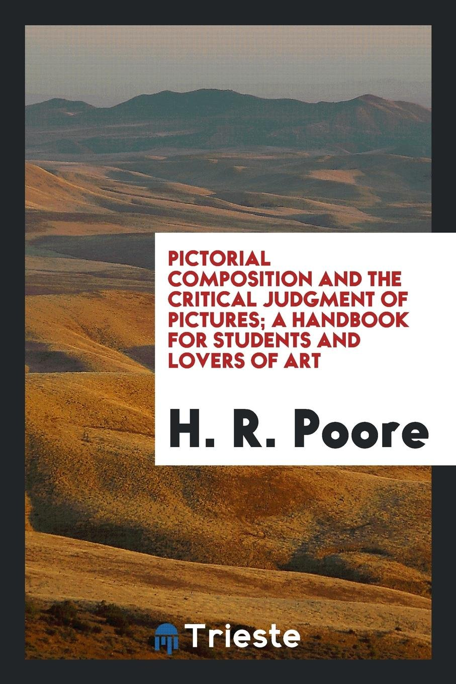 Pictorial Composition and the Critical Judgment of Pictures; A Handbook for Students and Lovers of Art ebook