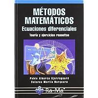 Métodos Matemáticos. Ecuaciones diferenciales. Teoría y ejercicios resueltos.