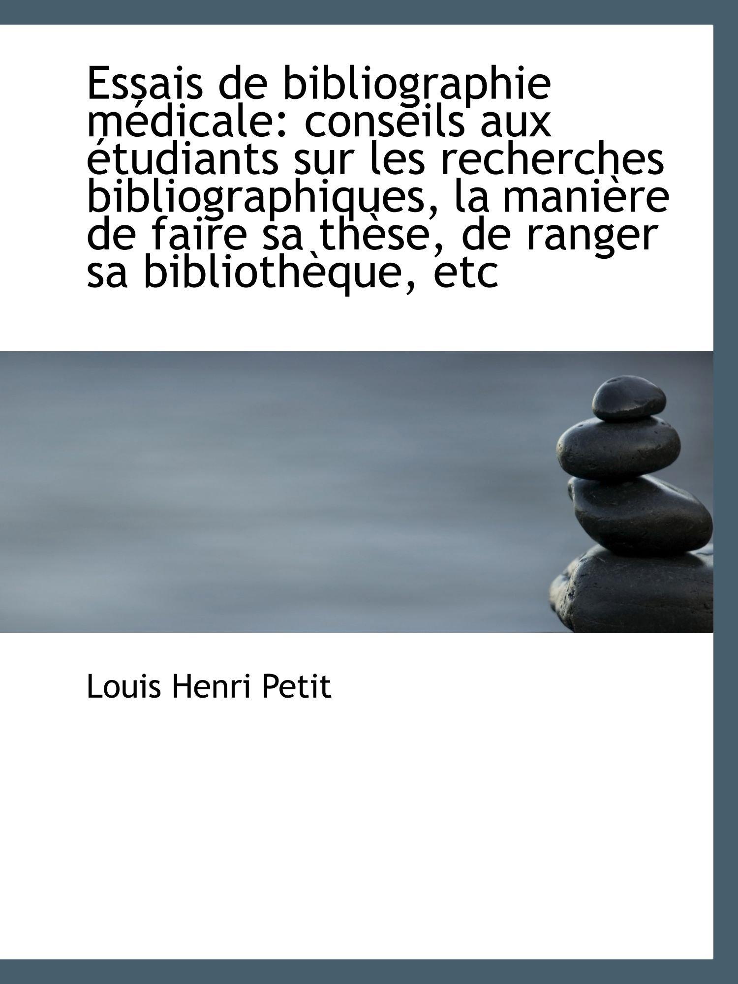 Essais de bibliographie médicale: conseils aux étudiants sur les recherches bibliographiques, la man PDF