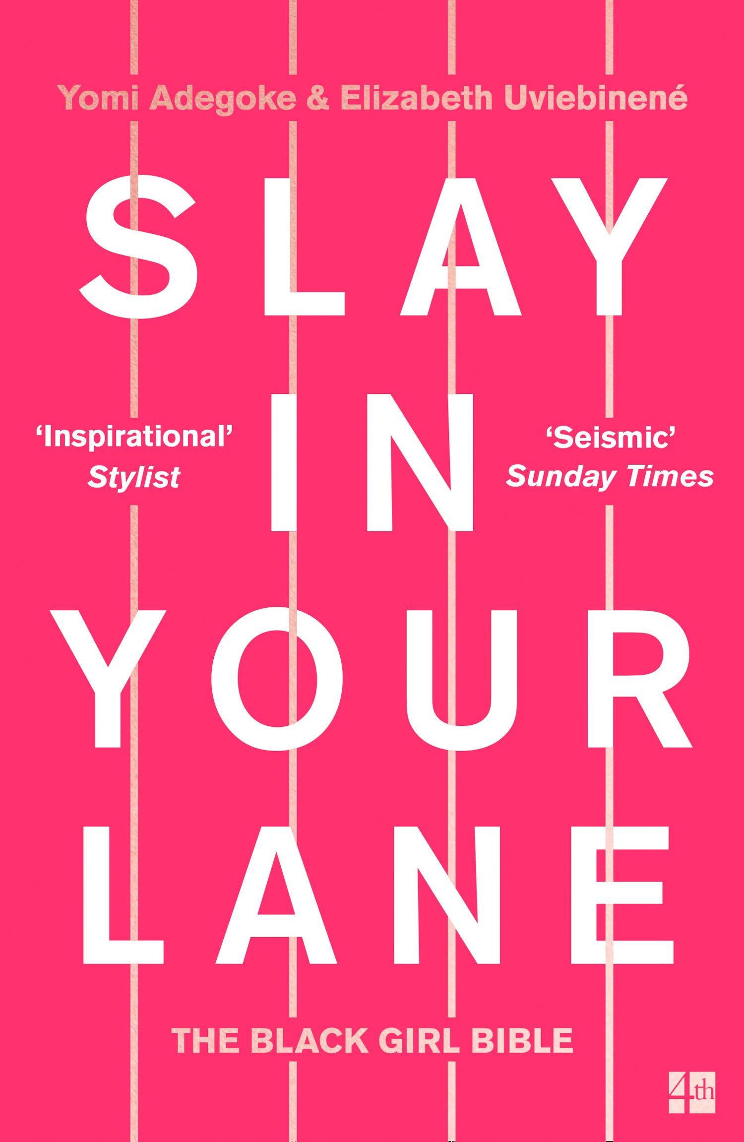 Slay In Your Lane: The Black Girl Bible: Amazon.co.uk: Adegoke, Yomi,  Uviebinené, Elizabeth: 9780008306304: Books