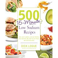 500 15-Minute Low Sodium Recipes: Fast and Flavorful Low-Salt Recipes that Save...