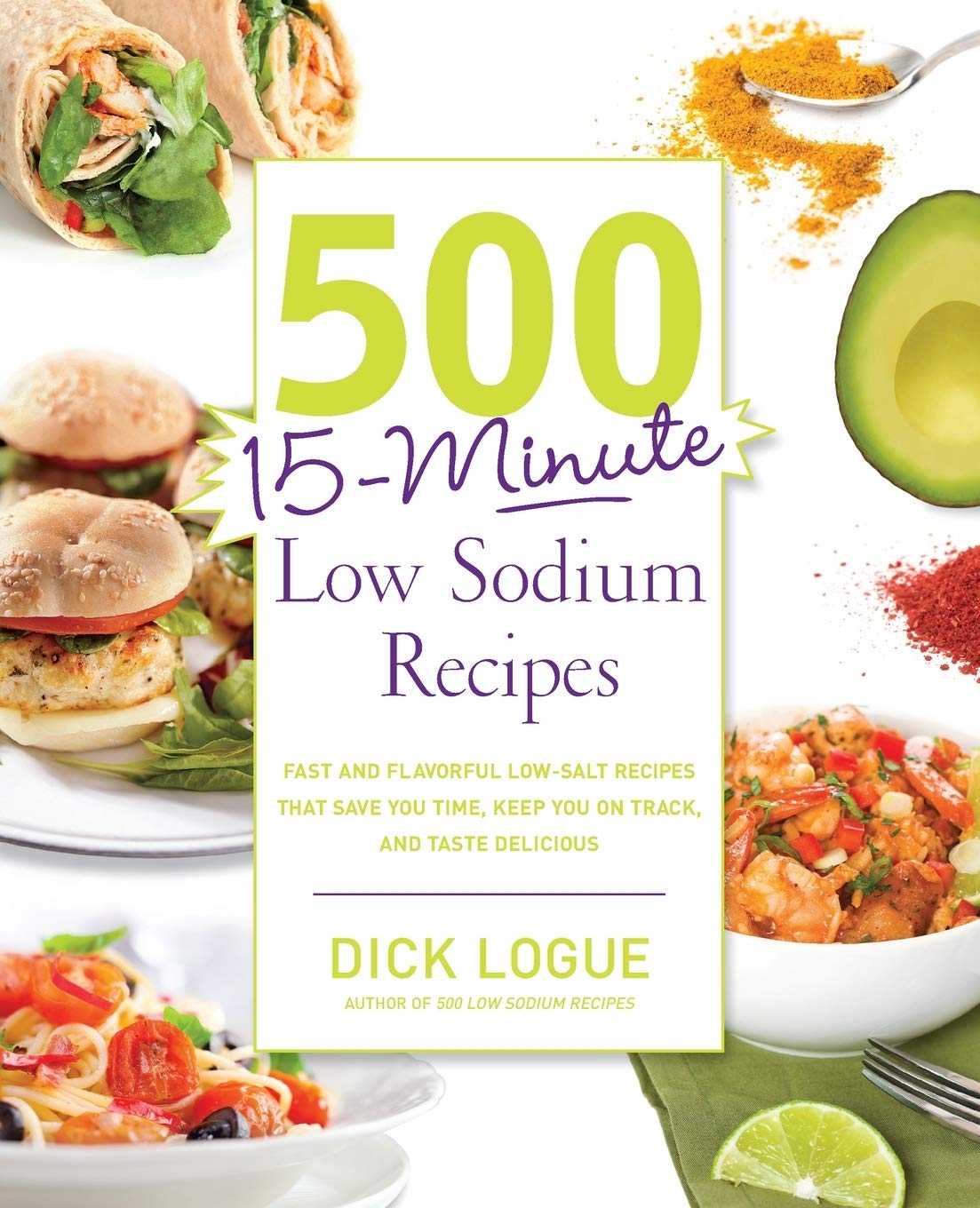 500 15 Minute Low Sodium Recipes Fast And Flavorful Low Salt Recipes That Save You Time Keep You On Track And Taste Delicious Logue Dick 0080665008450 Amazon Com Books