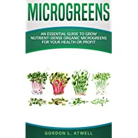 MICROGREENS: An Essential Guide to Grow Nutrient-Dense Organic Microgreens for Your...