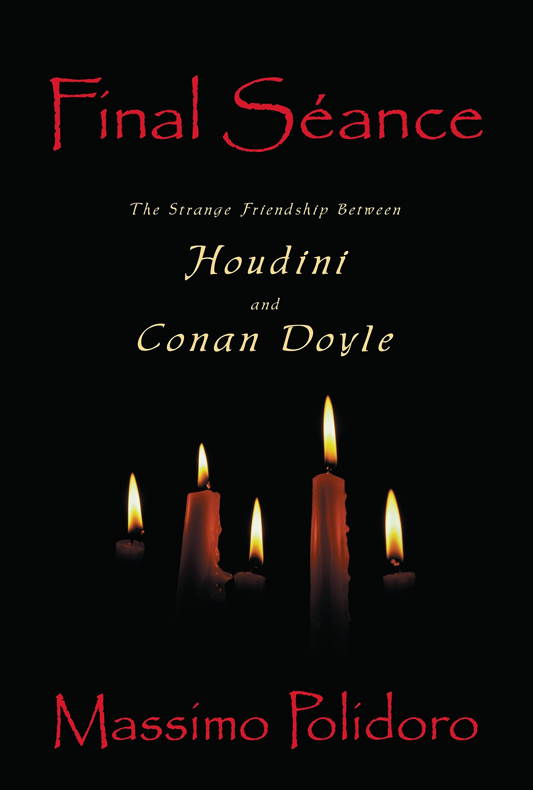 houdini polidoro  Final Séance: The Strange Friendship Between Houdini and Conan Doyle ...