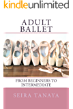 Adult Ballet: From Beginners to Intermediate (English Edition)