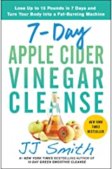 7-Day Apple Cider Vinegar Cleanse: Lose Up to 15 Pounds in 7 Days and Turn Your Body into a Fat-Burning Machine Paperback