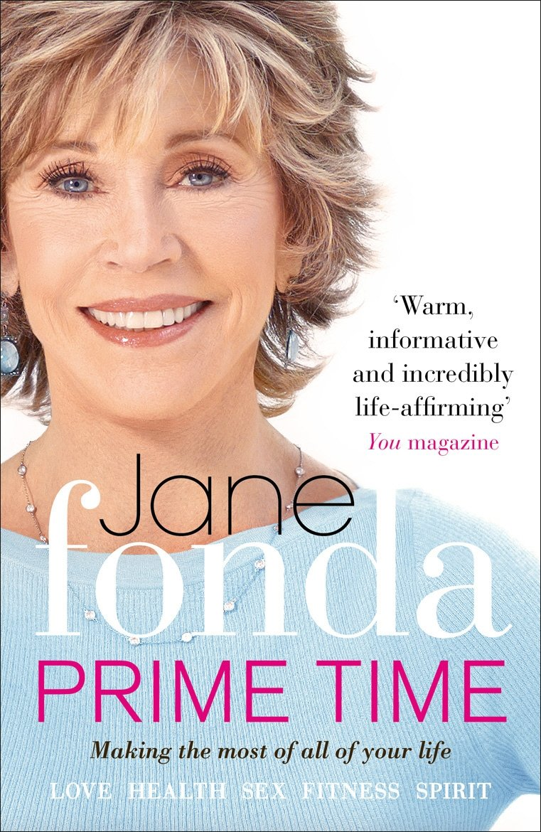Prime Time: Love, Health, Sex, Fitness, Friendship, Spirit; Making the Most of All of Your Life