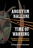 Anguyiim Nalliini/Time of Warring: The History of Bow-and-Arrow Warfare in Southwest Alaska