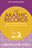 The Akashic Records: Access the Greatest Source of Information to Empower Your Life (Hay House Basics)