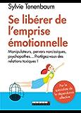 Se libérer de l'emprise émotionnelle: Manipulateurs, pervers narcissiques, psychopathes... Protégez-vous des relations toxiques !