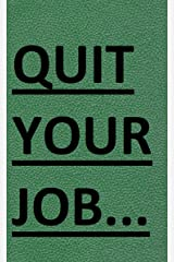 Quit Your Job: A Practical 7 Steps-Plan To Start Your Own Business and Escape the 9 to 5 (Best Business Books Book 22) Kindle Edition