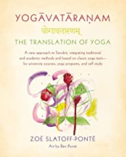 Yogavataranam: The Translation of Yoga: A New Approach to Sanskrit, Integrating Traditional and Academic Methods and Based o