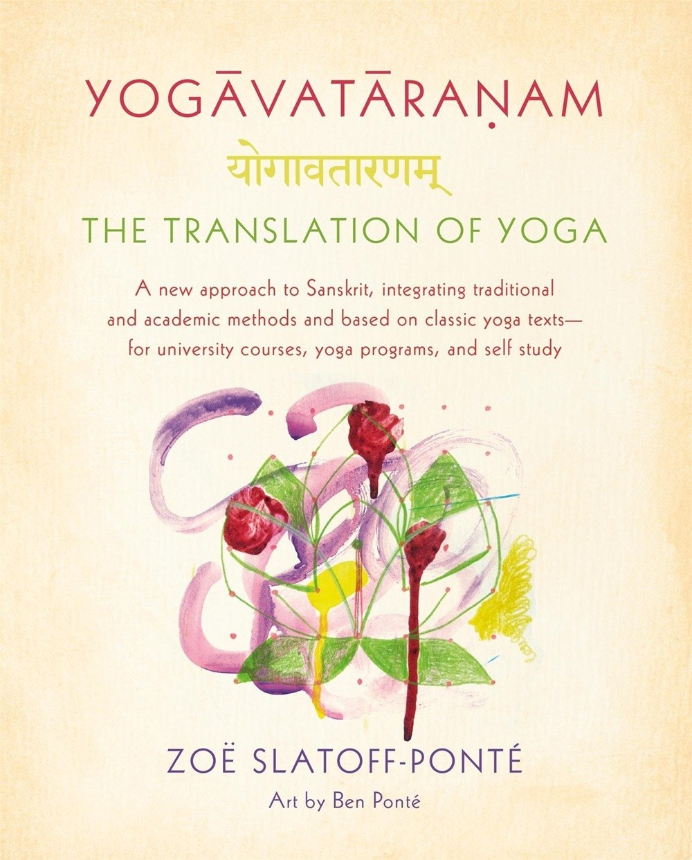 Yogavataranam The Translation Of Yoga A New Approach To Sanskrit Integrating Traditional And Academic Methods And Based On Classic Yoga Texts For University Courses Yoga Programs And Self Study Slatoff Ponte Zoe Ponte