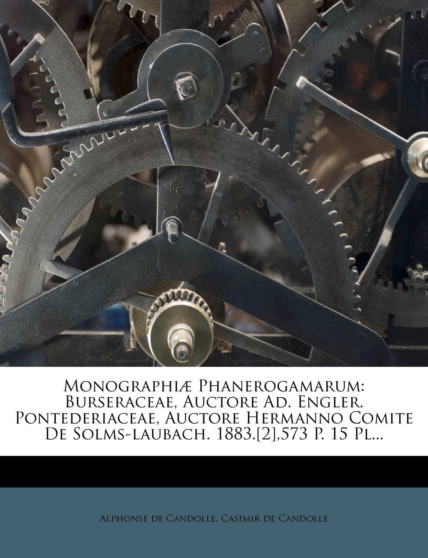 Monographi Phanerogamarum: Burseraceae, Auctore Ad. Engler. Pontederiaceae, Auctore Hermanno Comite de Solms-Laubach. 1883.[2],573 P. 15 PL... (French Edition) pdf epub