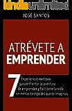 Atrévete a emprender : Siete experiencias exitosas para enfrentar la aventura de emprender y facilitarte la vida en menos tiempo del que te imagina