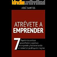 Atrévete a emprender : Siete experiencias exitosas para enfrentar la aventura de emprender y facilitarte la vida en…